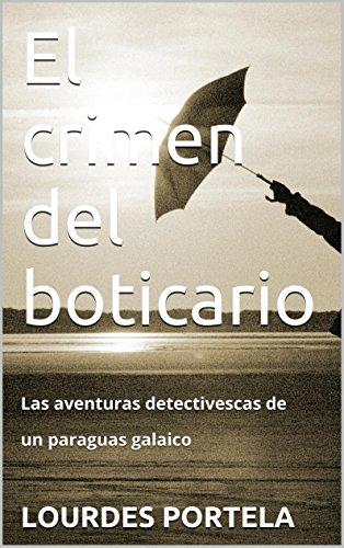 el-crimen-del-boticario-las-aventuras-detectivescas-de-un-paraguas-galaico-las-aventuras-detectivesc