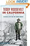 Teddy Roosevelt in California: The Wh...
