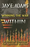Winning the War Within: A Biblical Strategy for Spiritual Warfare