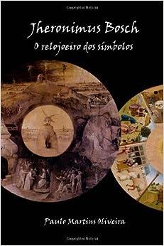 Jheronimus Bosch: O relojoeiro dos símbolos (Portuguese Edition