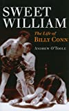 Sweet William: The Life of Billy Conn (Sport and Society) Andrew O'Toole
