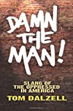 Damn the Man!: Slang of the Oppressed in America (0486475913) by Dalzell, Tom