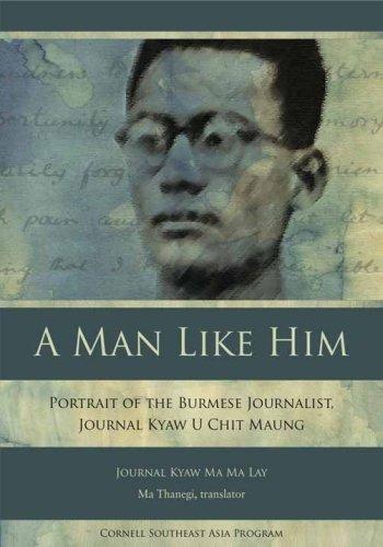 A Man Like Him: Portrait of the Burmese Journalist, Journal Kyaw U Chit Maung (Studies on Southeast Asia)
