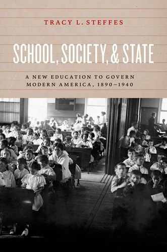 School, Society, and State: A New Education to Govern Modern America, 1890-1940 PDF