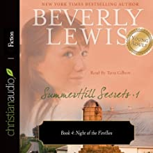 Night of the Fireflies: SummerHill Secrets, Volume 1, Book 4 (       UNABRIDGED) by Beverly Lewis Narrated by Tavia Gilbert