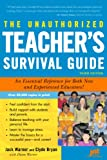 The Unauthorized Teacher's Survival Guide: An Essential Reference for Both New And Experienced Educators! (Unauthorized Teacher Survival Guide)