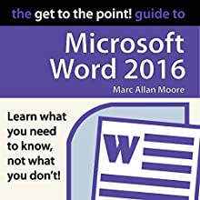 The Get to the Point! Guide to Microsoft Word 2016 Audiobook by Marc Allan Moore Narrated by Marc Allan Moore