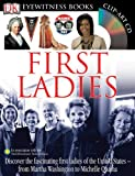 First Ladies (Eyewitness Books) (DK Eyewitness Books) (0756649420) by Pastan, Amy