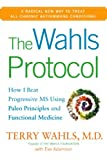 The Wahls Protocol: How I Beat Progressive MS Using Paleo Principles and Functional Medicine by Terry Wahls M.D.