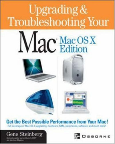 Upgrading and Troubleshooting Your Mac(R): MacOS X Edition