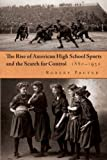 img - for The Rise of American High School Sports and the Search for Control, 1880-1930 (Sports and Entertainment) book / textbook / text book