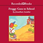 Froggy Goes to School (       UNABRIDGED) by Jonathan London Narrated by John McDonough