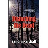Disturbing the Dead (Rachel Goddard Mysteries) ~ Sandra Parshall