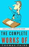 The Complete Works Of Thomas Paine: Color Illustrated, Formatted for E-Readers (Unabridged Version)