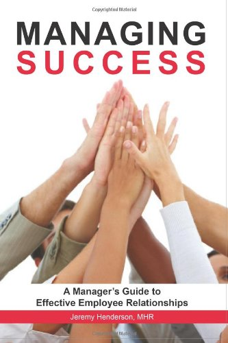Managing Success: A Manager's Guide to Effective Employee Relationships