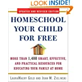 Homeschool Your Child for Free: More Than 1,400 Smart, Effective, and Practical Resources for Educating Your Family...