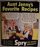 img - for Aunt Jenny's Favorite Recipes: Delicious, Economical and Easy to Make with the Purer All-Vegetable Shortening: Spry, It's Triple Creamed! (Conversation on cover: Calvin says
