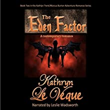 The Eden Factor: Kathlyn Trent/Marcus Burton Romance Adventures, Book 2 (       UNABRIDGED) by Kathryn Le Veque Narrated by Leslie Wadsworth