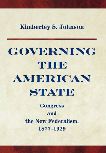 Governing the American State: Congress and the New Federalism, 1877-1929 (Princeton Studies in American Politics)