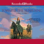 Toward the Sunrising (       UNABRIDGED) by Lynn Morris, Gilbert Morris Narrated by Kate Forbes