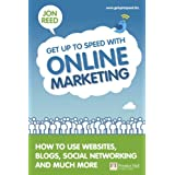 Get Up to Speed with Online Marketing: How to Use Websites, Blogs, Social Networking and Much More (Financial Times Series)by Mr Jon Reed