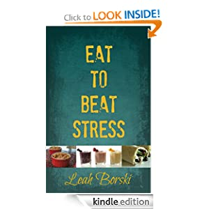 Eat to Beat Stress: 10 Super Foods to Prevent Major Symptoms of Stress Leah Borski
