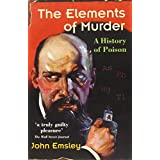 The Elements of Murder: A History of Poisonby John Emsley