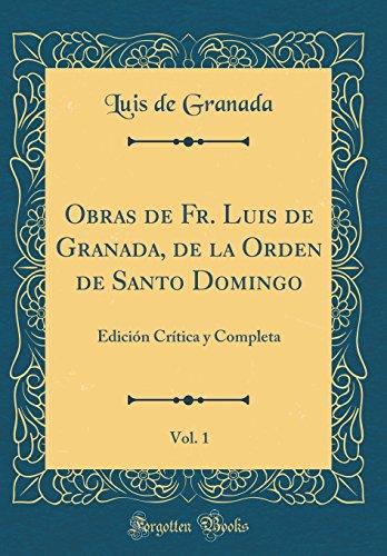 Obras de Fr. Luis de Granada, de la Orden de Santo Domingo, Vol. 1: Edicion Critica y Completa (Classic Reprint)  [Granada, Luis de] (Tapa Dura)