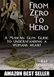 img - for From Zero to Hero: A Modern Guys Guide to Understanding a Womans Heart (Dating and Relationship Advice for Men: Keys to Seduction Book 3) book / textbook / text book