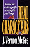 Real Characters: How God Uses Unlikely People to Accomplish Great Things (0785286640) by McGee, J. Vernon