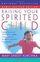 Raising Your Spirited Child Rev Ed: A Guide for Parents Whose Child Is More Intense, Sensitive, Perceptive, Persistent, and Energetic