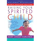 Raising Your Spirited Child Rev Ed: A Guide for Parents Whose Child Is More Intense, Sensitive, Perceptive, Persistent, and Energeticby Mary Sheedy Kurcinka