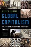 Global Capitalism: Its Fall and Rise in the Twentieth Century (039332981X) by Frieden, Jeffry A.