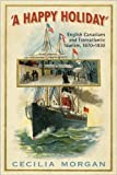 img - for A Happy Holiday: English Canadians and Transatlantic Tourism, 1870-1930 book / textbook / text book