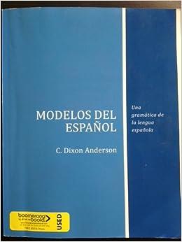 Modelos Del Espanol (Una Gramatica de la lengua espanola): C. Dixon