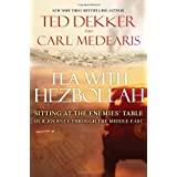 Tea with Hezbollah: Sitting at the Enemies Table Our Journey Through the Middle East ~ Ted Dekker