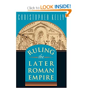Ruling the Later Roman Empire (Revealing Antiquity) Christopher Kelly