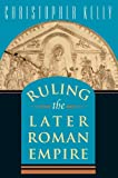 Ruling the Later Roman Empire (Revealing Antiquity) (0674022440) by Kelly, Christopher