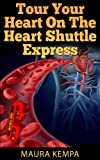Tour Your Heart On The Heart Shuttle Express. A Children s Book About How The Heart Works