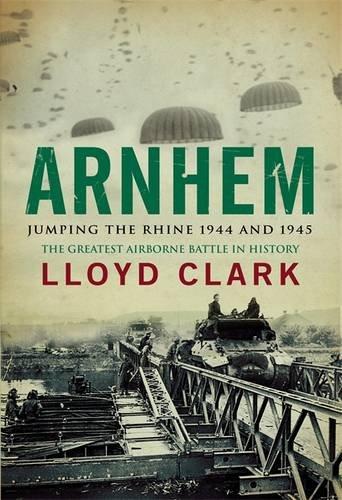 Arnhem: Jumping the Rhine 1944 & 1945: Jumping the Rhine 1944 and 1945