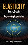 [ [ [ Elasticity: Tensor, Dyadic, and Engineering Approaches[ ELASTICITY: TENSOR, DYADIC, AND ENGINEERING APPROACHES ] By Chou, Pei Chi ( Author )Jan-17-1992 Paperback (0486669580) by Pei Chi Chou