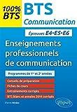 100% BTS Enseignements Professionnels de Communication Épreuves E4-E5-E6 Programmes de 1re et 2e Années