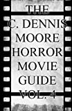 The C. Dennis Moore Horror Movie Guide, Vol. 4 (Horror Movie Guides) (Volume 4)