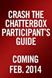 Crash the Chatterbox Participants Guide: Hearing Gods Voice Above All Others