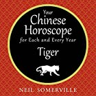 Your Chinese Horoscope for Each and Every Year - Tiger Hörbuch von Neil Somerville Gesprochen von: Helen Keeley