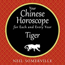 Your Chinese Horoscope for Each and Every Year - Tiger | Livre audio Auteur(s) : Neil Somerville Narrateur(s) : Helen Keeley