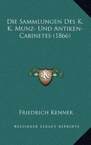 Die Sammlungen Des K. K. Munz- Und Antiken-Cabinetes (1866)