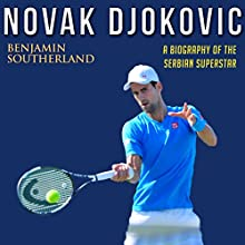 Novak Djokovic: A Biography of the Serbian Superstar | Livre audio Auteur(s) : Benjamin Southerland Narrateur(s) : Kent Bates