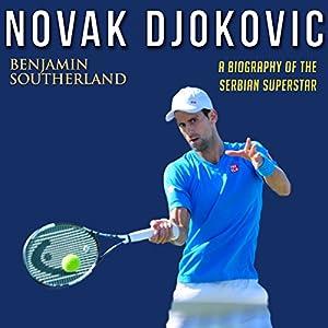 Novak Djokovic: A Biography of the Serbian Superstar Hörbuch von Benjamin Southerland Gesprochen von: Kent Bates