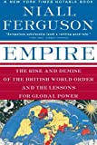 Empire: The Rise and Demise of the British World Order and the Lessons for Global Power (0465023290) by Ferguson, Niall